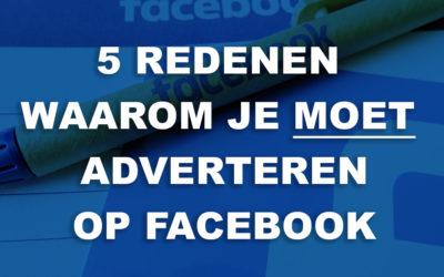 5 redenen waarom je (nog steeds) moet adverteren op Facebook